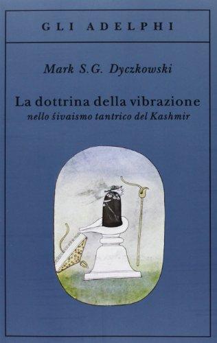 La dottrina della vibrazione nello sivaismo tantrico del Kashmir (Gli Adelphi) por Mark S. Dyczkowski