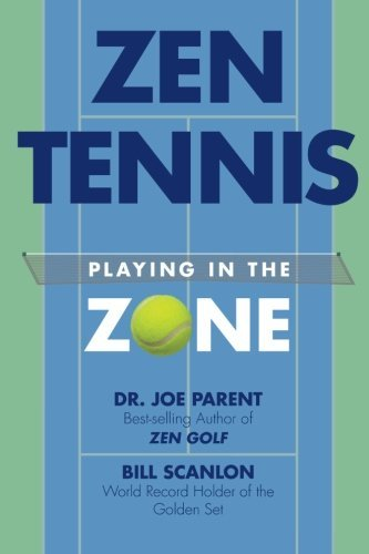 Zen Tennis: Playing in the Zone by Dr. Joseph Parent (2015-05-29)
