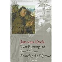 Jan Van Eyck's Two Paintings of Saint Francis: Receiving the Stigmata