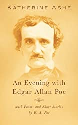 An Evening with Edgar Allan Poe: with Poems and Short Stories by E. A. Poe by Katherine Ashe (2015-07-08)