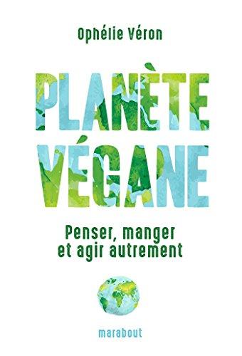 Plante vgane: Penser, manger et agir autrement