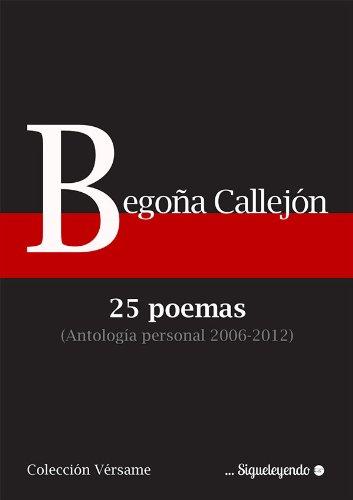 25 poemas. Antología personal (2006-2012) (Vérsame nº 2) por Begoña Callejón