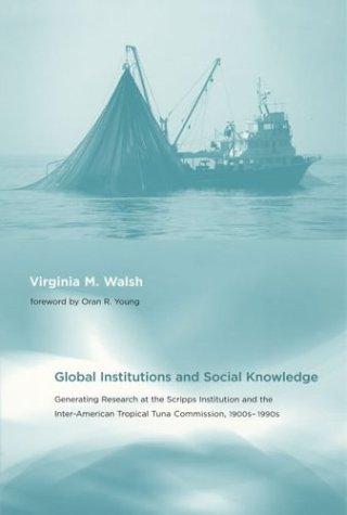 Global Institutions and Social Knowledge: Generating Research at the Scripps Institution and the Inter-American Tropical Tuna Commission, 1900s-1990s (Politics, Science and the Environment Series)