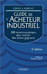 GUIDE DE L'ACHETEUR INDUSTRIEL. 200 recommandations pour réaliser des achats gagnants, 2ème édition revue et augmentée