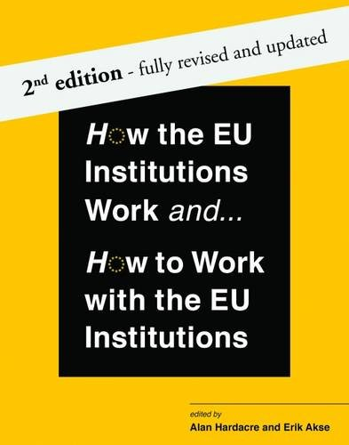 How the EU Institutions Work and... How to Work with the EU Institutions