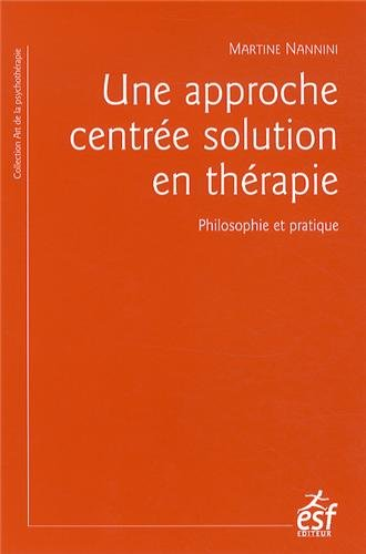 Une approche centrée solution en thérapie : Philosophie et pratique ; à la recherche du temps présent