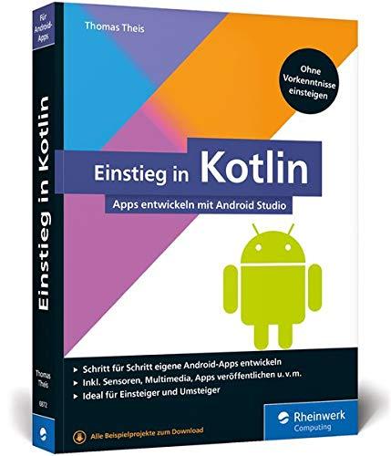 Einstieg in Kotlin: Apps entwickeln mit Android Studio. Keine Vorkenntnisse erforderlich, ideal für Kotlin-Einsteiger!