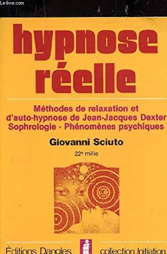Hypnose Réelle Méthodes De Relaxation Et D'Autohypnose De Jean-Jacques Dexter Sophrologie Phénomènes Psychiques