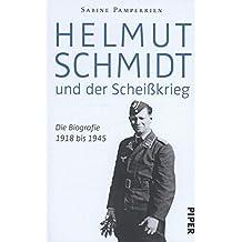Helmut Schmidt und der Scheißkrieg: Die Biografie 1918 bis 1945