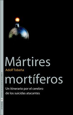 Portada del libro Mártires mortíferos: Un itinerario por el cerebro de los suicidas atacantes (Sin Fronteras)