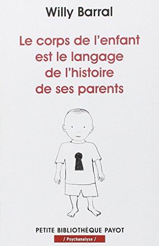 Le corps de l'enfant est le langage de l'histoire de ses parents.
