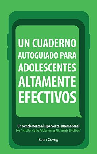Un Cuaderno Autoguiado Para Adolescentes Altamente Efectivos: Un Complemento Al Superventas Internacional Los 7 Habitos por Sean Covey