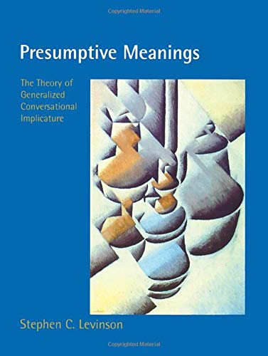 Presumptive Meanings (Language, Speech, and Communication): The Theory of Generalized Conversational Implicature