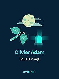 Sous la neige par Olivier Adam