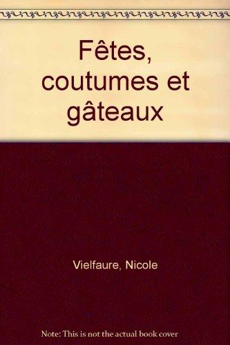 Fêtes, coutumes et gâteaux par Nicole Vielfaure, Anne-Christine Beauviala