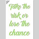 Take the Risk or Lose the Chance Zitat Schablone - Plastik - A3 29,7 x 42 cm - Höhenangabe 34 cm - wiederverwendbare kinderfreundliche Schablone für Malerei, Handwerk, Wände und Möbel