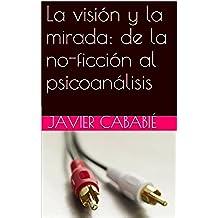 La visión y la mirada: de la no-ficción al psicoanálisis