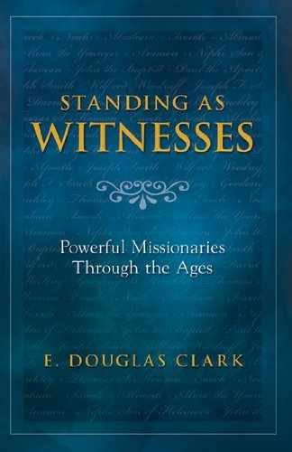 Standing As Witnesses: Powerful Missionaries Through the Ages by E. Douglas Clark (2010-07-28)