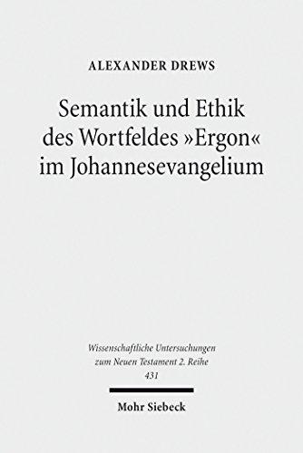 semantik-und-ethik-des-wortfeldes-ergon-im-johannesevangelium-kontexte-und-normen-neutestamentlicher