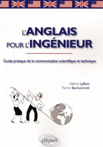 L'anglais pour l'ingénieur : Guide pratique de la communication scientifique et technique par Hélène Laffont