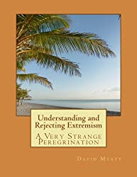 Understanding and Rejecting Extremism: A Very Strange Peregrination