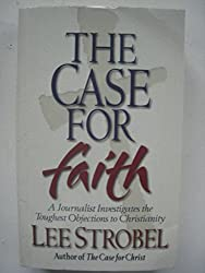 The Case for Faith - A Journalist Investigates the Toughest Objections to Christianity