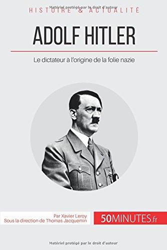 Adolf Hitler: Le dictateur à l'origine de la folie nazie