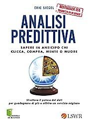 Analisi predittiva: Sapere in anticipo chi clicca, compra, mente o muore