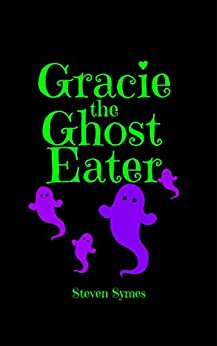 Gracie the Ghost Eater (English Edition) di [Symes, Steven]