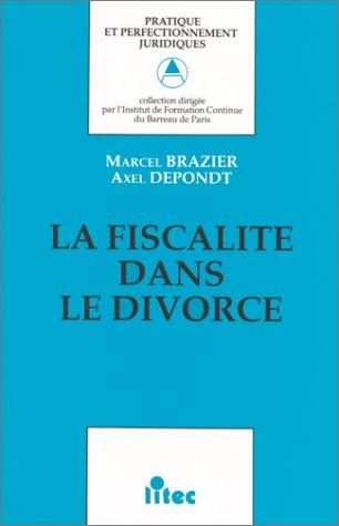 La fiscalité dans le divorce par Axel Depondt, Marcel Brazier