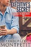 The Executive's Secret (A Secret Billionaire Romance Book 2)