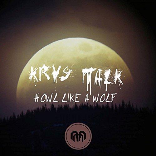 Howl Like A Wolf (Talk Krys)