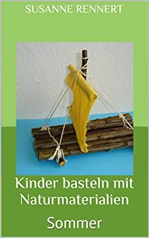 Kinder basteln mit naturmaterialien sommer ebook susanne rennert kindle shop - Basteln mit naturmaterialien sommer ...