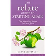 The Relate Guide To Starting Again: Learning From the Past to Give You a Better Future: How to Learn from the Past for a Better Future (Relate Guides)