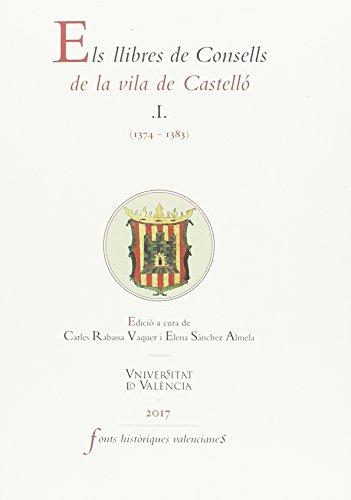 Els llibres de Consells de la vila de Castelló: Llibres de Consells de la vila de Castelló I (1374-1383) (FONTS HISTÒRIQUES VALENCIANES) por Aa.Vv.