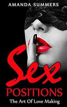 Sex Positions: The Art Of Love Making (Sex,Tantra,Sex Guide,Sex Books,) by [Summers, Amanda]