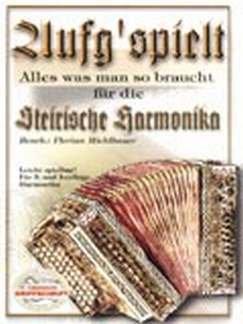 AUFG'SPIELT - ALLES WAS MAN SO BRAUCHT - arrangiert für Steirische Handharmonika - Diat. Handharmonika [Noten / Sheetmusic] Komponist: MICHLBAUER FLORIAN