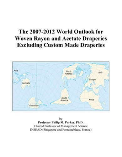 The 2007-2012 World Outlook for Woven Rayon and Acetate Draperies Excluding Custom Made Draperies