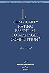 Is Community Rating Essential to Managed Competition? (Aei Special Studies in Health Reform)