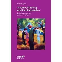 Trauma, Bindung und Familienstellen. Seelische Verletzungen verstehen und heilen (Leben Lernen 177) von Ruppert, Franz (2012) Broschiert
