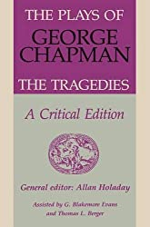 The Plays of George Chapman: The Tragedies with Sir Gyles Goosecappe: A Critical Edition (0)