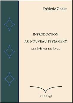 Les Epîtres de Paul (Introduction au Nouveau Testament t. 2) par [Godet, Frédéric]
