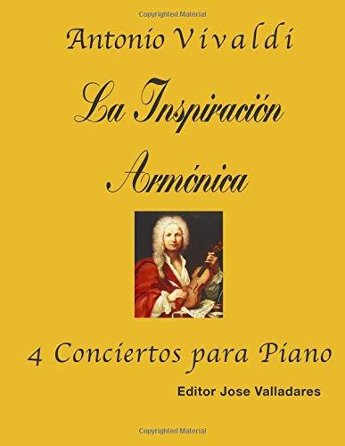 Antonio Vivaldi: La Inspiración Armónica; 4 Conciertos para Piano por Jose Valladares