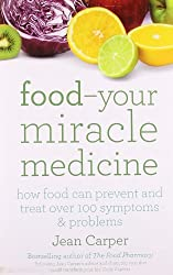Food Your Miracle Medicine: How Food Can Prevent And Treat Over 100 Symptoms & Problems: Your Miracle Medicine - How Food Can Prevent and Treat Over 100 Symptoms and Problems by Jean Carper (2000-05-01)