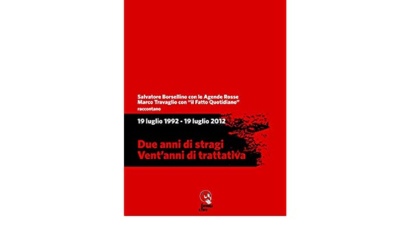 19 luglio 1992 - 19 luglio 2012. Due anni di stragi - Vent'anni di trattativa (Italian Edition)
