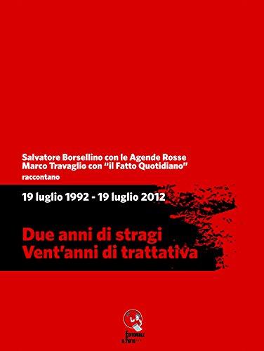 19 luglio 1992 - 19 luglio 2012. Due anni di stragi - Ventanni di trattativa
