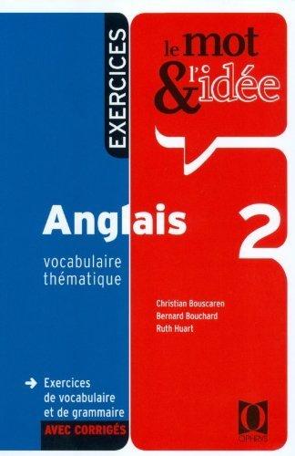 Le mot et l'ide - Anglais 2 - Exercices de vocabulaire et de grammaire (avec corrig) de C. Bouscaren (2006) Broch