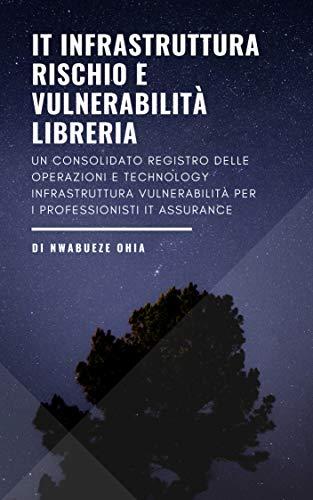 IT Infrastruttura Rischio e Vulnerabilità Libreria: Un consolidato ...