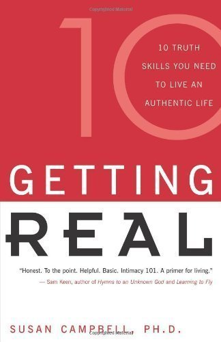 Getting Real: Ten Truth Skills You Need to Live an Authentic Life by Ph.D. Susan Campbell(2001-05-10)