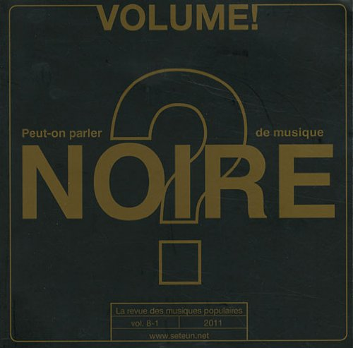 Volume ! La revue des musiques populaires, n° 8-1, 2011 : Peut-on parler de musique noire ?